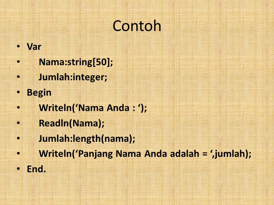 Contoh Var Nama:string[50]; Jumlah:integer; Begin